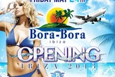 Bora Bora Ibiza - Opening 2013 - Party | DJ Event in Ibiza.