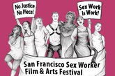 San Francisco Sex Worker Film &amp; Arts Festival - Film Festival | Arts Festival in San Francisco.