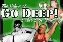 Go Deep! Ladies Lube Wrestling - Wrestling | Show | Party | Burlesque Show in San Francisco.