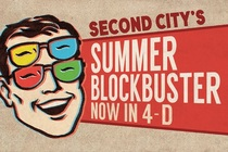 Second City's Summer Blockbuster: Now in 4-D - Comedy Show in Chicago.