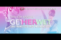 She Said SF Pride Weekend 2016: Get Her Wet! - Party | Festival in San Francisco.